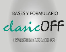 Bases ClasicOff 2016 – IV Festival Experimental de Teatro Clasico
